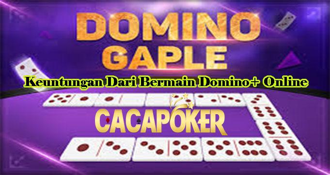 Keuntungan Dari Bermain Domino+ Online