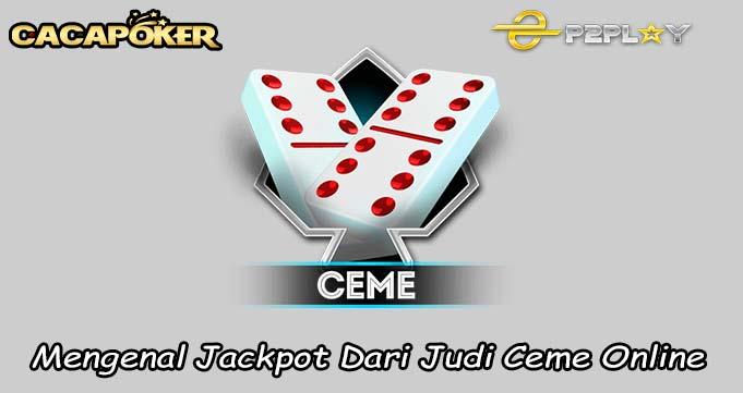 Mengenal Jackpot Dari Judi Ceme Online