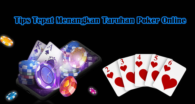 Tips Tepat Menangkan Taruhan Poker Online