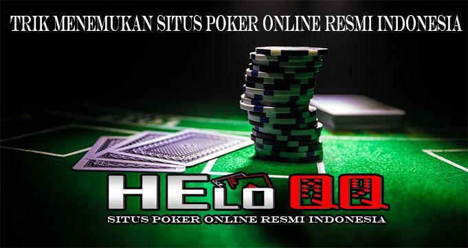 Trik Menemukan Situs Poker Online Resmi Indonesia