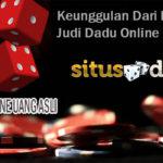 Keunggulan Dari Permainan Judi Dadu Online Uang Asli